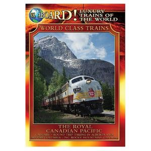 All Aboard!: Luxury Trains of the World: World Class Trains: The Royal Canadian Pacific
