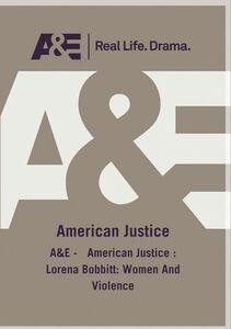 A&E - American Justice: Lorena Bobbitt: Women And Violence