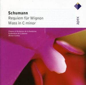 Schumann: Requiem for Mignon /  Mass in C minor