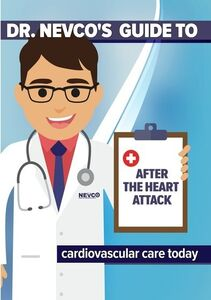 Dr. Nevco's Guide to After the Heart Attack: Cardiovascular Care Today