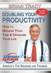 Doubling Your Productivity: How To Manage Your Time And Organize YourLife