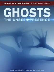 Ghosts: The Unseen Presence