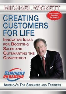 Creating Customers For Life: Innovative Ideas For Boosting Sales AndOutsmarting The Competition
