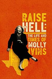 Raise Hell: Life & Times Of Molly Ivins