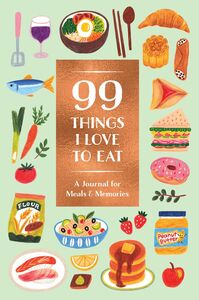 99 THINGS I LOVE TO EAT GUIDED JOURNAL