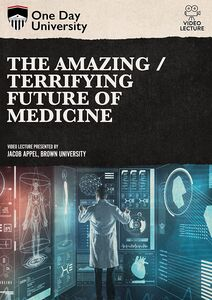 One Day University: The Amazing/ Terrifying Future of Medicine