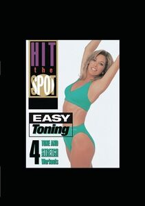 Hit the Spot: Easy Toning - 4 Tone and Stretch Workouts