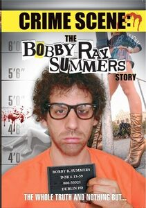 Crime Scene: The Bobby Ray Summers Story