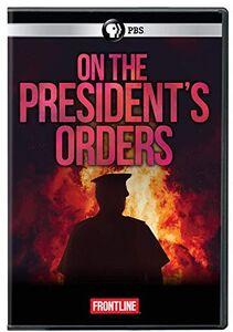 FRONTLINE: On The President's Orders