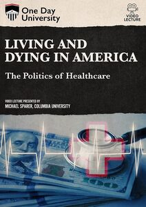 One Day University: Living and Dying in America: The Politics of Healthcare