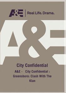 A&E - City Confidential: Greensboro: Clash With The Klan