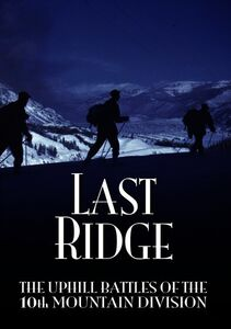 The Last Ridge: The Uphill Battles of the 10th Mountain