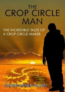Crop Circle Man: Incredible Tales of a Crop