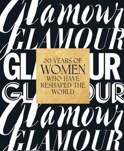 GLAMOUR 30 YEARS OF WOMEN WHO HAVE RESHAPED THE