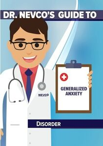 Dr. Nevco's Guide to Generalized Anxiety Disorder