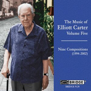 Music of Elliott Carter 5 (9 Compositions 1994-02)