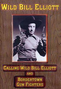 Calling Wild Bill Elliott /  Bordertown Gun Fighters
