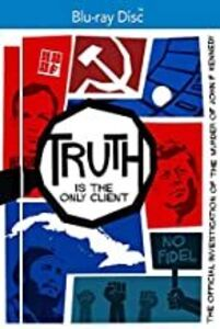 Truth is the Only Client: Official Investigation of the Murder of JFK