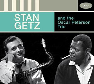 Stan Getz & The Oscar Peterson Trio: The Complete Session [DigipakWith Bonus Track] [Import]