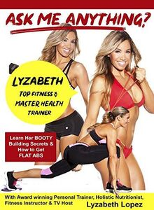 Ask Me Anything About Being A Fitness Trainer With Award WinningPersonal Trainer Lyzabeth Lopez & Learn The Latest Fitness Routine'sTo Get That Hourglass Figure You Have Always Been Looking For