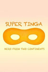 Super Tinga: Hero From Two Continents