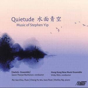 Quietude: Music Of Stephen Yip