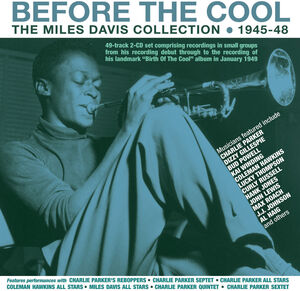 Before The Cool: The Miles Davis Collection 1945-48