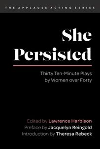 SHE PERSISTED THIRTY TEN MINUTE PLAYS BY WOMEN