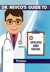 Dr. Nevco's Guide to Specific and Social Phobias