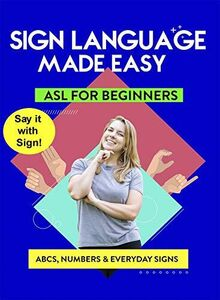 American Sign Language - Learn ABCs, Numbers, Fingerspelling, Colors,Grammar Basics & Everyday Useful Signs