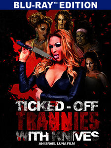 Ticked Off Trannies With Knives