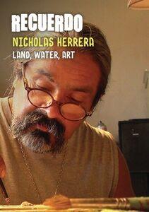Recuerdo: Land, Water, Art - A Portrait Of Nicholas Herrera