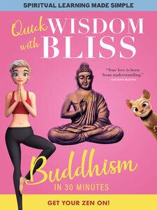 Quick Wisdom With Bliss: Buddhism In 30 Minutes