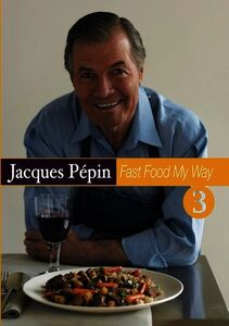 Jacques Pepin Fast Food My Way: Volume 3