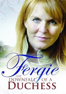 Fergie: The Downfall of a Duchess