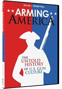 Arming America: The Untold History of U.S. Gun Culture