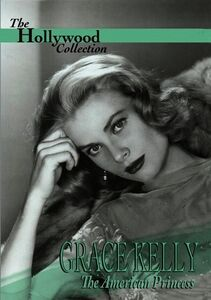 The Hollywood Collection: Grace Kelly - The American Princess