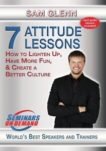 7 Attitude Lessons: How To Lighten Up, Have More Fun And Create ABetter Culture