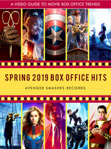 Spring 2019 Box Office Hits: Avengers Endgame Smashes Records