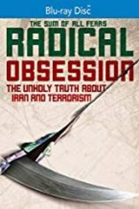 Radical Obession: The Unholy Truth About Iran and Terrorism