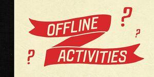 OFFLINE ACTIVITIES