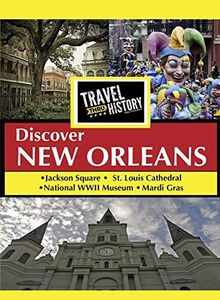 TRAVEL THRU HISTORY Discover New Orleans
