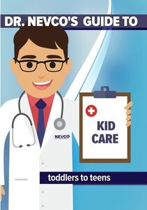 Dr. Nevco's Guide to Kid Care (Toddlers to Teens)