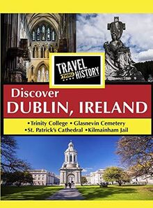 TRAVEL THRU HISTORY Discover Dublin, Ireland