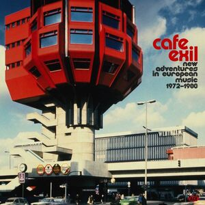 Cafe Exil: New Adventures In European Music 1972-1980 /  Various [Import]