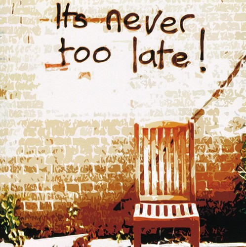 It's Never Too Late [Import]