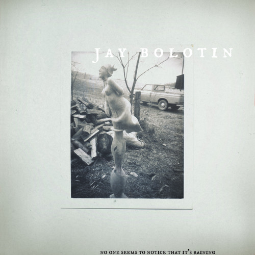Jay Bolotin - No One Seems To Notice That It's Raining [Limited Edition]