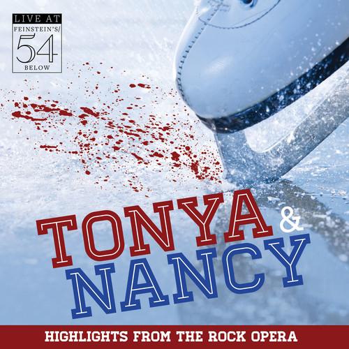 Tonya & Nancy (Highlights from the Rock Opera): Live at Feinstein's/ 54 Below