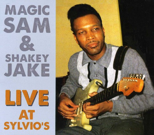 Magic Sam Magic Sam And Shakey Jake Live At Sylvio S On