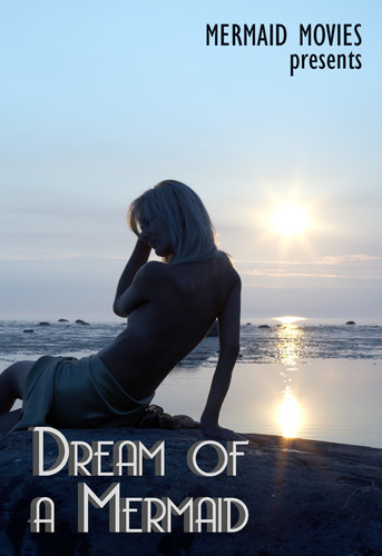 Mermaid Movies Presents: Dream Of A Mermaid